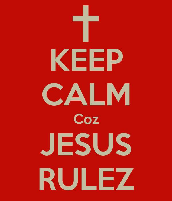 KEEP CALM Coz JESUS RULEZ