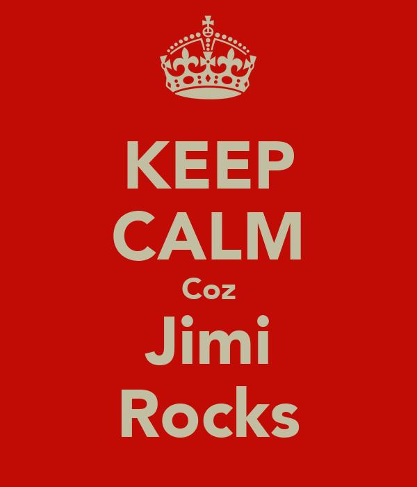KEEP CALM Coz Jimi Rocks