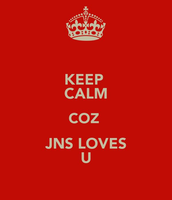 KEEP  CALM COZ  JNS LOVES U