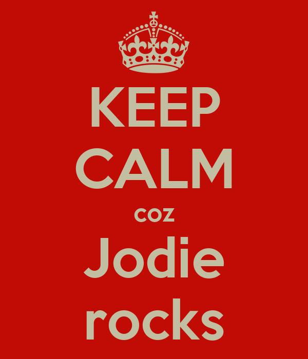 KEEP CALM coz Jodie rocks