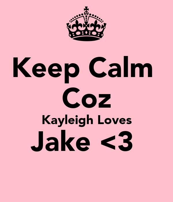 Keep Calm  Coz Kayleigh Loves Jake <3