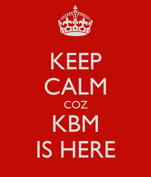 KEEP CALM COZ KBM IS HERE