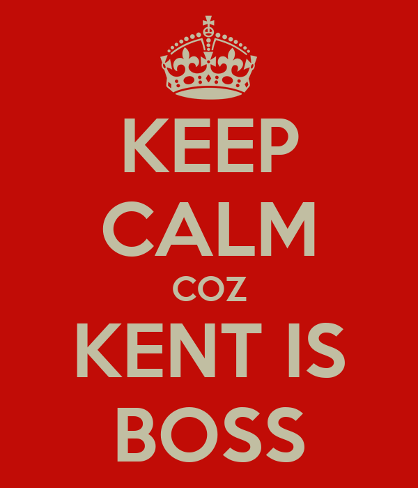KEEP CALM COZ KENT IS BOSS