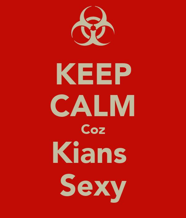 KEEP CALM Coz Kians  Sexy