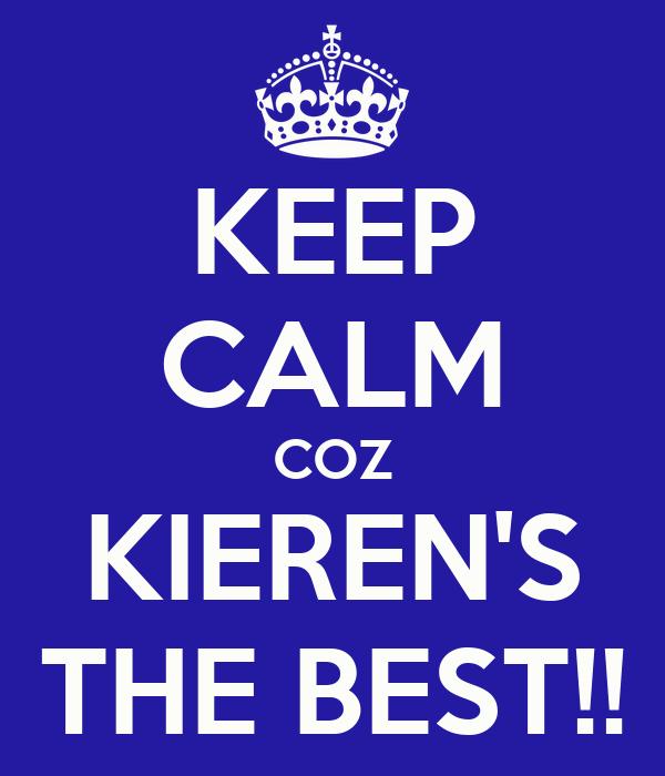KEEP CALM COZ KIEREN'S THE BEST!!