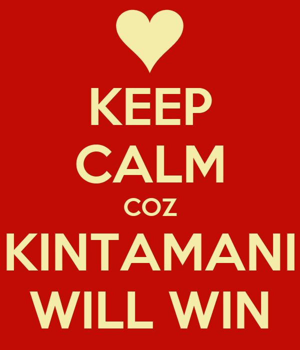 KEEP CALM COZ KINTAMANI WILL WIN