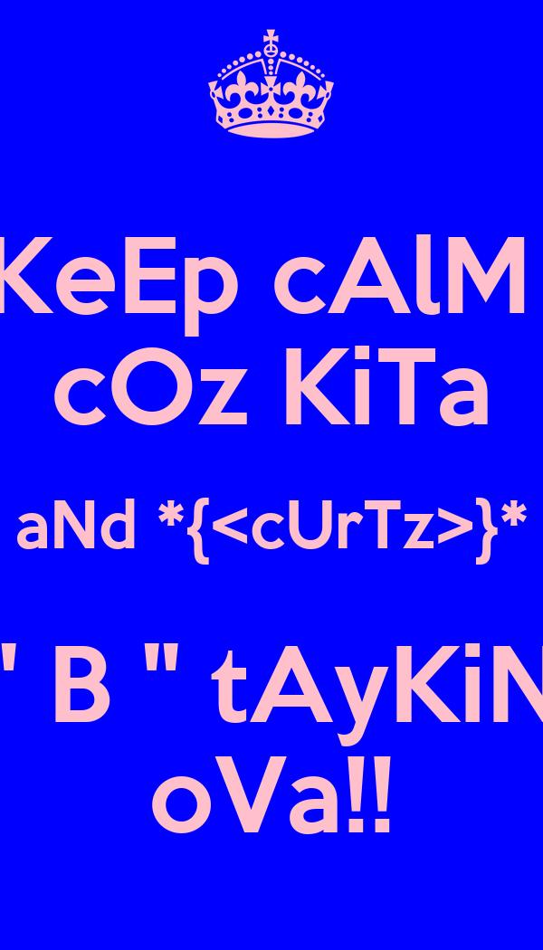 KeEp cAlM  cOz KiTa aNd *{<cUrTz>}* '' B '' tAyKiN oVa!!