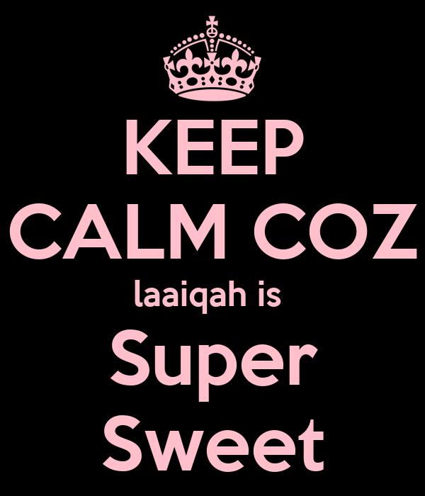 KEEP CALM COZ laaiqah is  Super Sweet