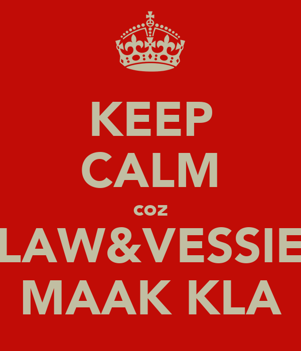 KEEP CALM coz LAW&VESSIE MAAK KLA