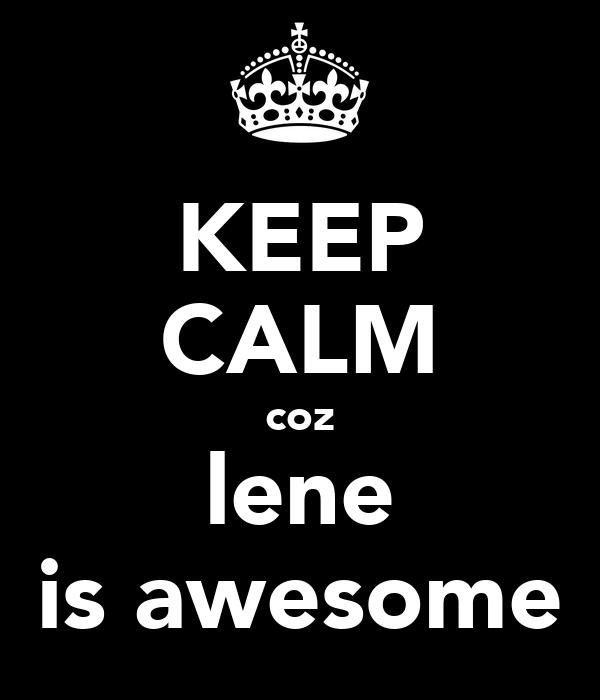 KEEP CALM coz lene is awesome