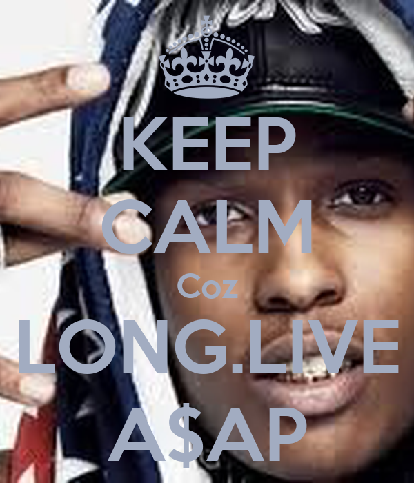 KEEP CALM Coz LONG.LIVE A$AP