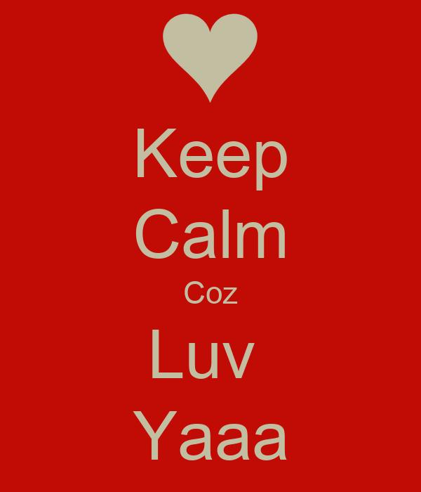 Keep Calm Coz Luv  Yaaa