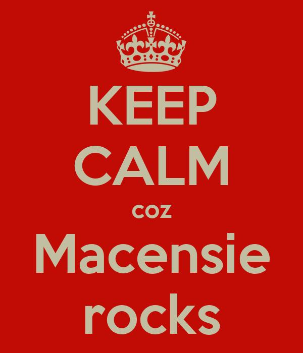 KEEP CALM coz Macensie rocks