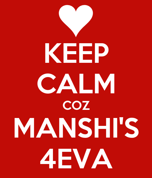 KEEP CALM COZ MANSHI'S 4EVA