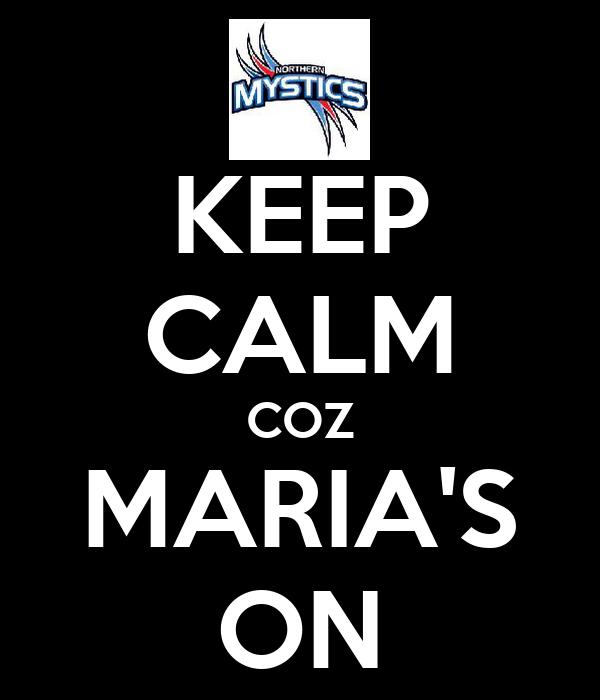 KEEP CALM COZ MARIA'S ON