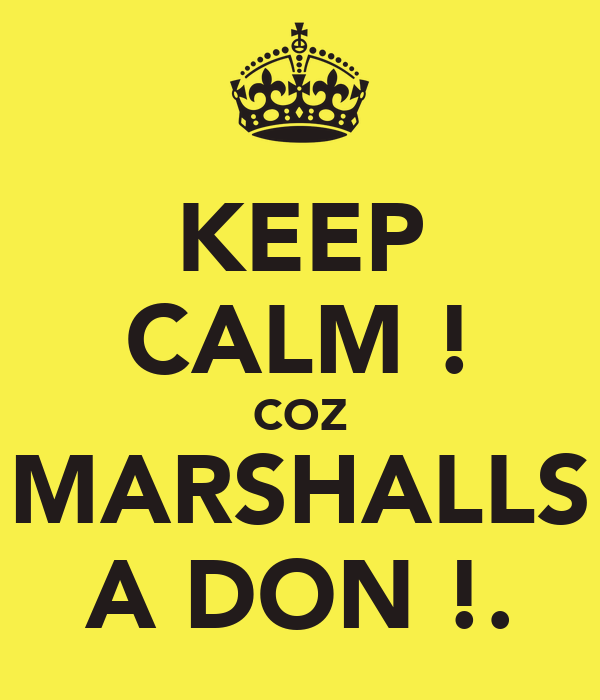 KEEP CALM ! COZ MARSHALLS A DON !.
