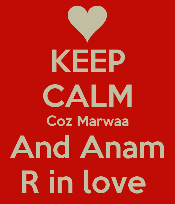 KEEP CALM Coz Marwaa And Anam R in love