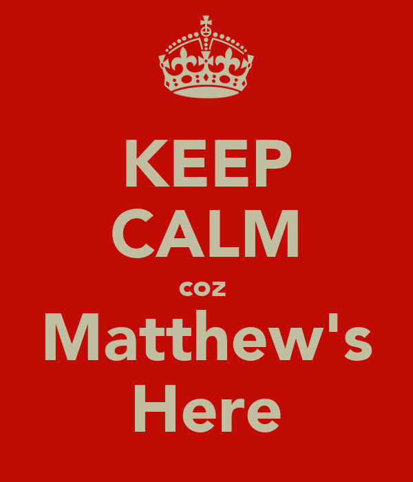 KEEP CALM coz  Matthew's Here