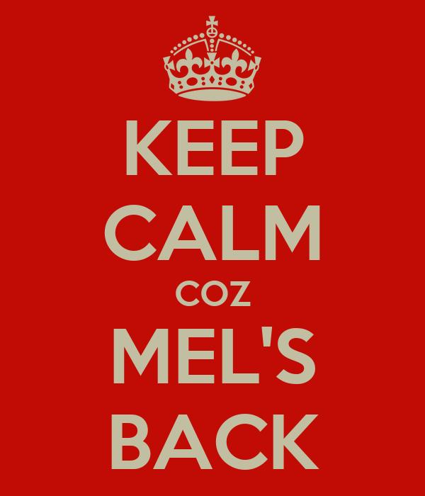 KEEP CALM COZ MEL'S BACK