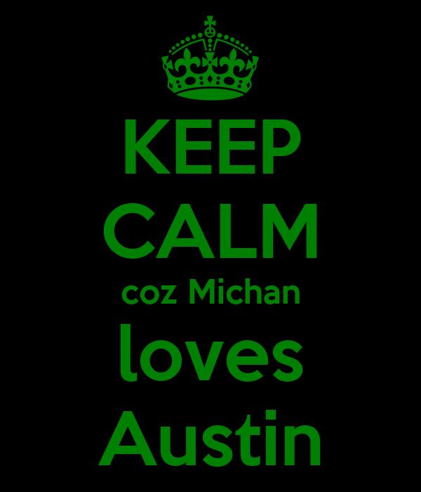KEEP CALM coz Michan loves Austin