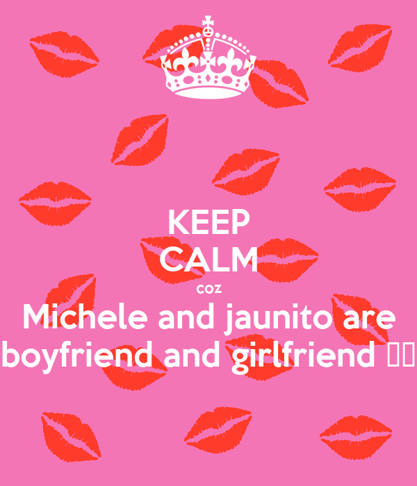 KEEP CALM coz Michele and jaunito are boyfriend and girlfriend ♡☆