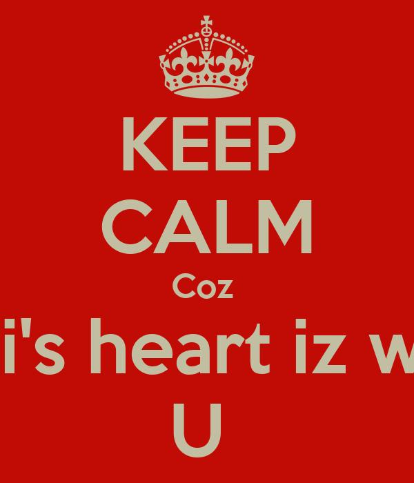 KEEP CALM Coz  Migi's heart iz with  U