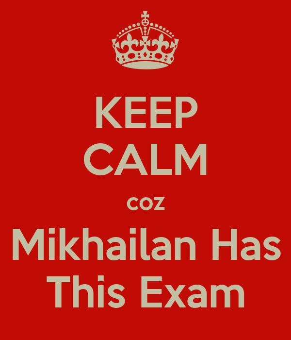 KEEP CALM coz Mikhailan Has This Exam