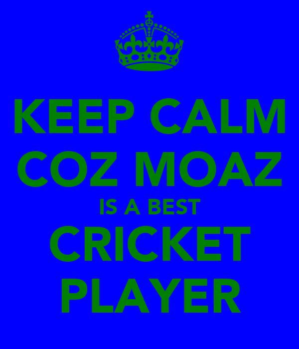 KEEP CALM COZ MOAZ IS A BEST CRICKET PLAYER