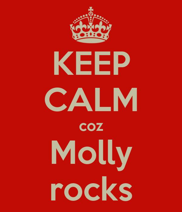 KEEP CALM coz Molly rocks