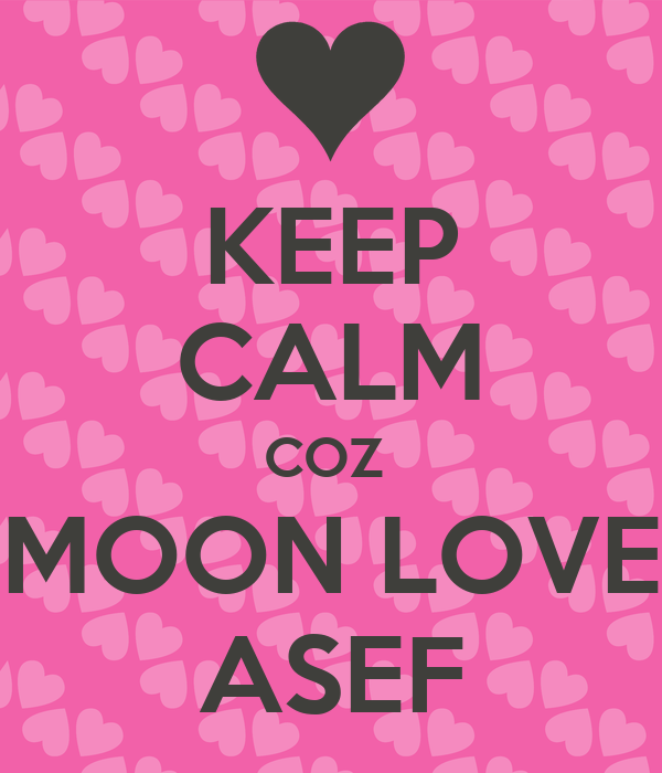 KEEP CALM COZ  MOON LOVE ASEF