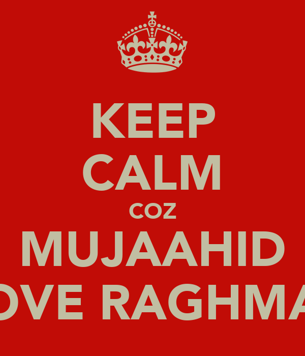 KEEP CALM COZ MUJAAHID LOVE RAGHMAT