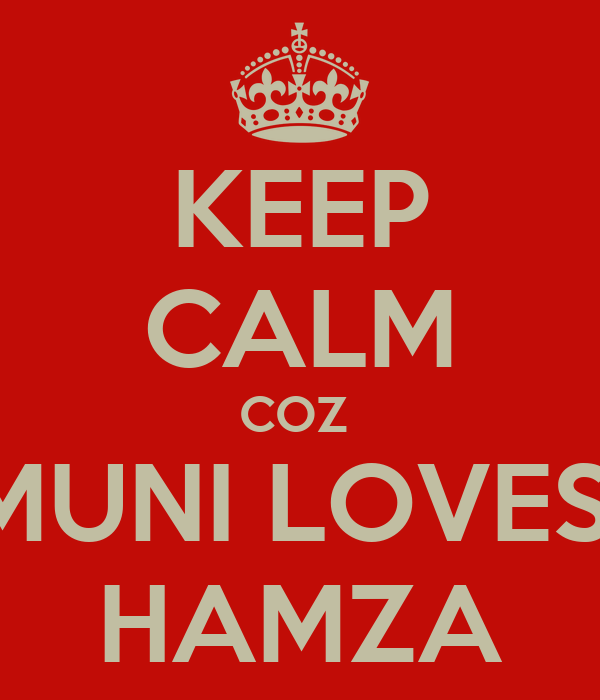 KEEP CALM COZ  MUNI LOVES  HAMZA