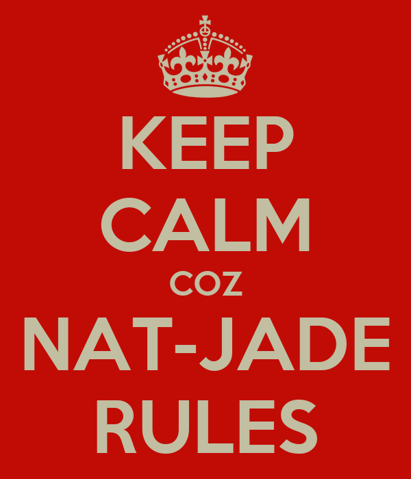 KEEP CALM COZ NAT-JADE RULES