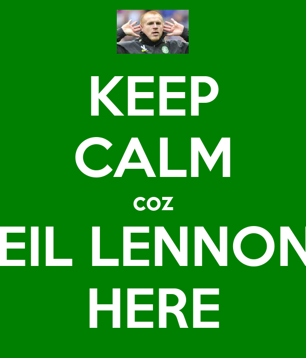KEEP CALM coz NEIL LENNON's HERE