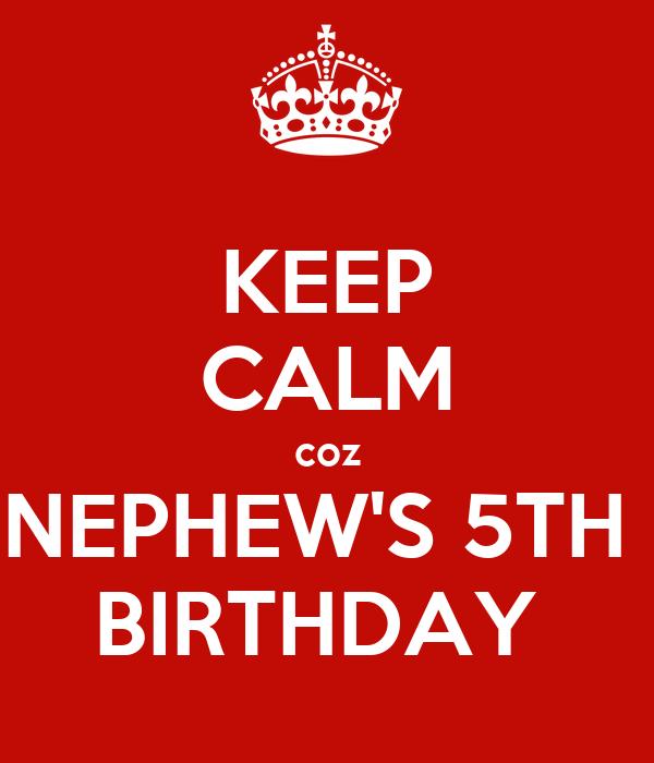 KEEP CALM coz NEPHEW'S 5TH  BIRTHDAY