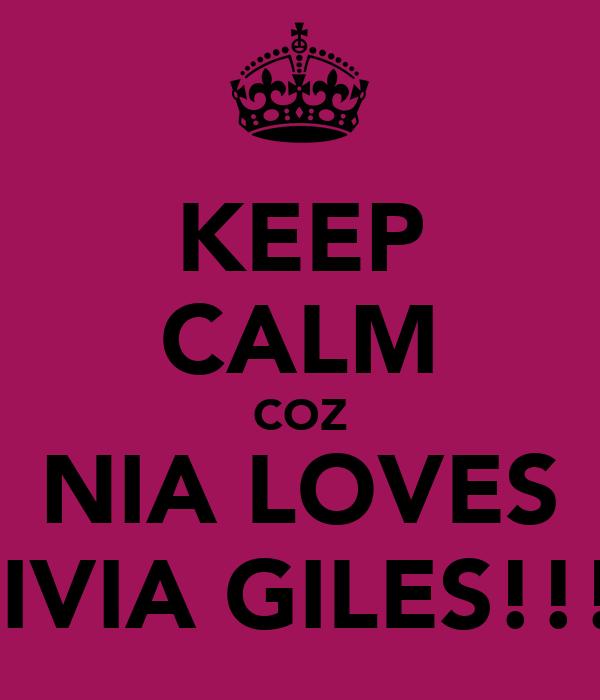 KEEP CALM COZ NIA LOVES OLIVIA GILES!!!xx