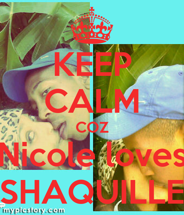KEEP CALM COZ Nicole loves SHAQUILLE