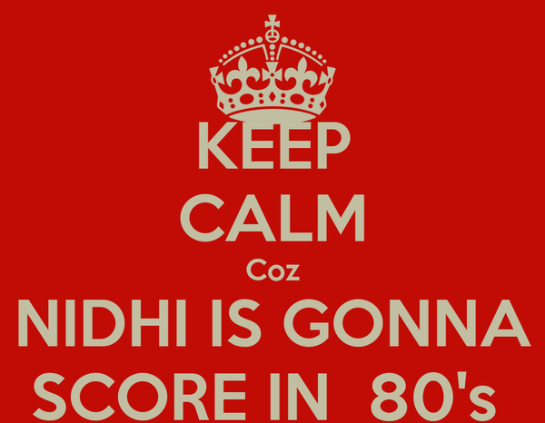 KEEP CALM Coz NIDHI IS GONNA SCORE IN  80's