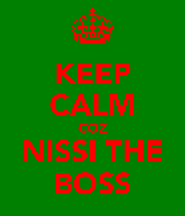 KEEP CALM COZ NISSI THE BOSS