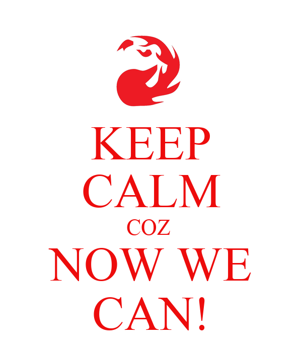 KEEP CALM COZ  NOW WE CAN!