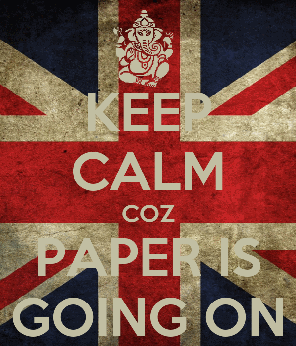 KEEP CALM COZ PAPER IS GOING ON