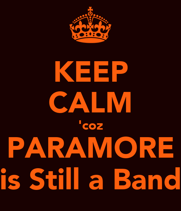 KEEP CALM 'coz PARAMORE is Still a Band