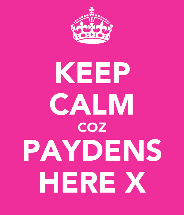 KEEP CALM COZ PAYDENS HERE X