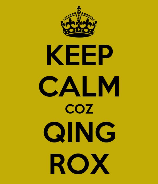 KEEP CALM COZ QING ROX