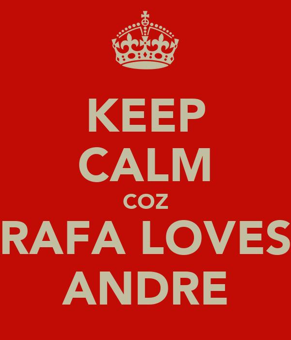 KEEP CALM COZ RAFA LOVES ANDRE