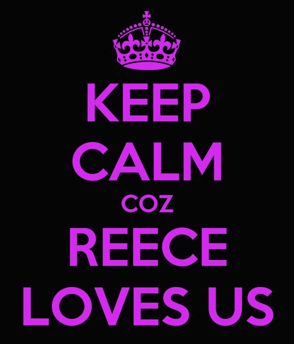 KEEP CALM COZ REECE LOVES US