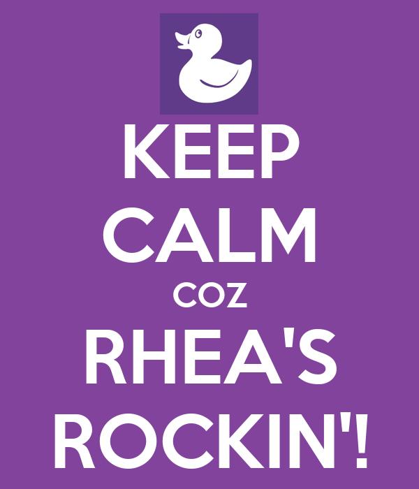 KEEP CALM COZ RHEA'S ROCKIN'!