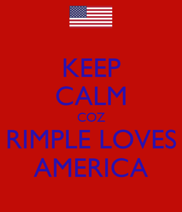 KEEP CALM COZ RIMPLE LOVES AMERICA