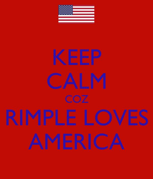 KEEP CALM COZ RIMPLE LOVES AMERICA