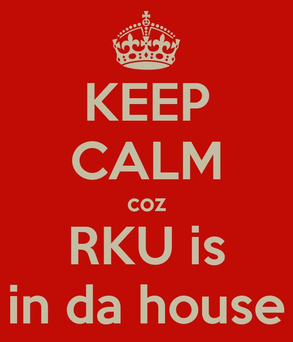 KEEP CALM coz RKU is in da house